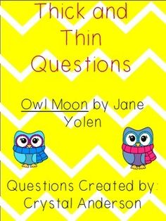 This product contains thick and thin questions to accompany the story Owl Moon by Jane Yolen. The questions range in complexity and rigor. Each question contains a written response component if you would like to incorporate writing. Please visit my store to buy more products like this.