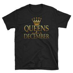 Queens are born in December T-Shirt #WorkOutTShirt #december #MothersDay #birthdays #YogaTShirt #QueensAreBorn #ValentinesDay #graduation #FathersDay #Christmas Cool Tee Shirts, Cool Tees, T Shirt, Queens, Graduation, December, Birthdays, Trending Outfits, Mens Tops