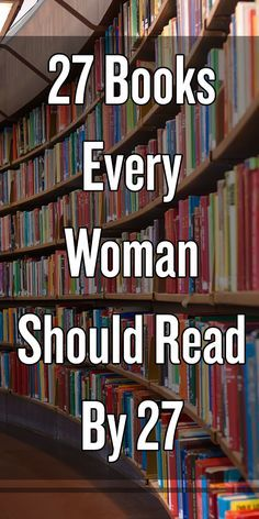 27 Books Every Woman Should Read By 27. Or read when even older than that...
