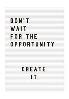 Don't wait for the opportunity, create it! Motivation in monochrome. By Rafael Buy Prints Online, East London, Limited Edition Prints, Framed Art Prints, Opportunity, Waiting, Motivation, A3, Logan