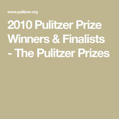 2010 Pulitzer Prize Winners & Finalists - The Pulitzer Prizes