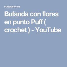Bufanda con flores en punto Puff ( crochet ) - YouTube