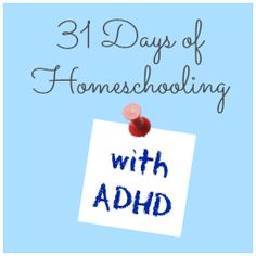 """31 Days of ADHD Homeschooling - Look! We're Learning! - """"Covering all kinds of topics from choosing a good ADHD homeschool curriculum to managing your own emotions while teaching your children. There'll even be topics for parents who deal with ADHD (like yours truly)."""""""