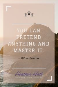 You can pretend anything and master it - Milton Erickson Quote