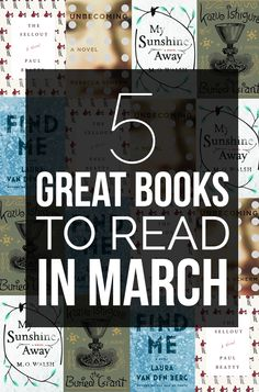 5 Great Books To Read In March These all sound great, especially Unbecoming and Find Me.