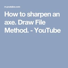How to sharpen an axe. Draw File Method. - YouTube