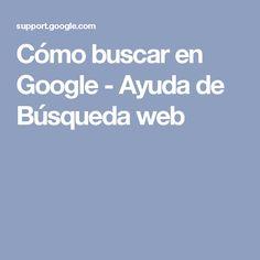 Cómo buscar en Google - Ayuda de Búsqueda web