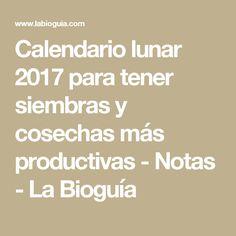 Calendario lunar 2017 para tener siembras y cosechas más productivas - Notas - La Bioguía