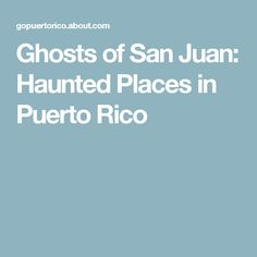 Ghosts of San Juan: Haunted Places in Puerto Rico