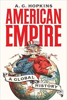 American Empire: A Global History (America in the World): A. G. Hopkins: 9780691177052: