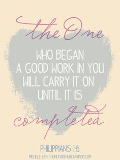 The One who began a good work...More at http://ibibleverses.com