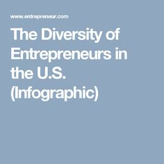 The Diversity of Entrepreneurs in the U.S. (Infographic)