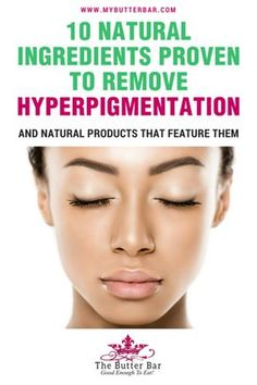 10 Natural Ingredients Proven To Remove Hyperpigmentation