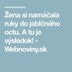 Žena si namáčala ruky do jablčného octu. A tu je výsledok! - Webnoviny.sk