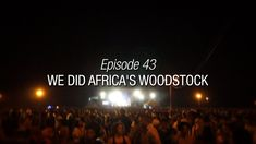 Winded Voyage 4 | Episode 43 | We Did Africa's Woodstock Festival Woodstock Festival, Sailing, Africa, Around The Worlds, Adventure, Movie Posters, Movies, Travel, Candle