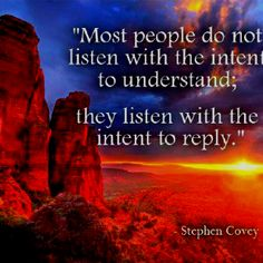 Steven Covey on listening... Wow - if everyone listened on the intent to understand instead of reply!!