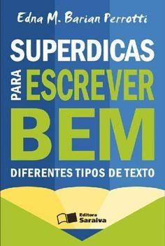 Download Superdicas Para Escrever Bem Diferentes Tipos de Texto - Edna M. Barian Perrotti em ePUB mobi e pdf