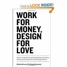Work for Money, Design for Love: Answers to the Most Frequently Asked Questions About Starting and Running a Successful Design Business (Voices That Matter) David Airey: Books Cool Books, Used Books, Books To Read, Graphic Design Books, Book Design, Logo Design Love, Web Design, Small Quotes, Business Articles