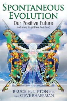 Spontaneous Evolution: Our Positive Future and a Way to Get There from Here by Bruce Lipton, http://www.amazon.co.uk/dp/1848503059/ref=cm_sw_r_pi_dp_L-dosb030T4RA