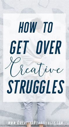These are some things that I'm convinced that every creative has struggled with, in one form or another, at some point in their endeavors. More importantly, here's how to get over creative struggles that you're likely facing.
