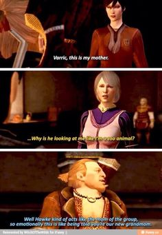 Hahaha xD I find this cute. Even if my Hawke is FAR from motherly... I usually play a sarcastic as fuck Hawke.
