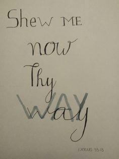 Exodus 33:13 #exodus #exodus_33 #bible #bibleverse #shew #now #thy #way #lettering