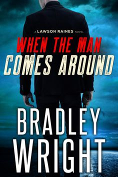 When the Man Comes Around: A Gripping Crime Thriller (Lawson Raines Book by Bradley Wright - King's Ransom Publishing Thriller Books, Mystery Thriller, Good Books, Books To Read, Horror, Come Around, Book 1, Pdf Book, Book Cover Design