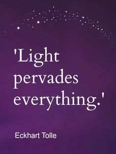 Light pervades everything - Eckhart Tolle