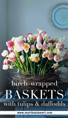 Birch-Wrapped Baskets with Tulips & Daffodils   Martha Stewart Living - This oversize nest cradles an exuberant mix of blooms from spring-flowering bulbs –– the botanical counterpart to newly hatched birds. Pliable birch branches circle and ordinary wooden basket, giving the nest its ethereal, light-as-a-cloud appearance. The flower stems are supported by floral foam set in a plastic liner.