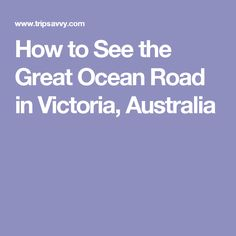 How to See the Great Ocean Road in Victoria, Australia