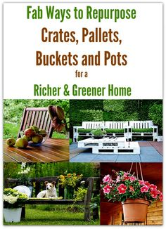 Fab Ways to Repurpose Crates, Pallets, Buckets and Pots for a Richer and Greener Home