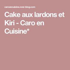 Cake aux lardons et Kiri -  Caro en Cuisine*