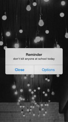 reminder - don't kill anyone at school today