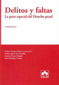 Delitos y faltas : la parte especial del Derecho penal / Avelina Alonso de Escamilla ... [et al.] ; edición coordinada por Carmen Lamarca Pérez.-  [Madrid] : Colex, 2012