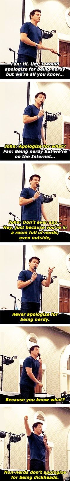 """Non-nerds don't apologize for being dickheads."" I love you, John Barrowman.<-- Thank you John Barrowman"