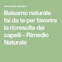 Balsamo naturale fai da te per favorire la ricrescita dei capelli - Rimedio Naturale