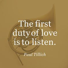 The first duty of love is to listen ~ Paul Tillich ~ Relationship quotes