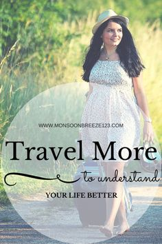 Travel More to Understand Your Life Better