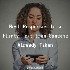 Best Responses to a Flirty Text from Someone Already Taken.