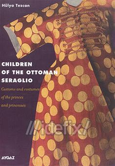 children of the ottoman seraglio - hulya tezcan - aygaz yayinlari  http://www.idefix.com/kitap/children-of-the-ottoman-seraglio-hulya-tezcan/tanim.asp?sid=U0WH6IDCK16IMGONC3LZ