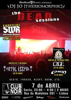 TheDEADsessions by Jó [Theriomorphic] -------------------------- Especial SWR - Barroselas Metalfest, com sorteio de 1 t-shirt, 1 DVD, 1 copo e 3 steels. Sorteio de entradas para os concertos de Cage (27 de Abril) e Omen (4 de Maio) e para o festival Metal Keeper (20 de Maio). -------------------------- Sexta Feira 7 de Abril Death, Thrash, Heavy, Doom, Etc Hosts: Jó [Theriomorphic]  Entrada 2 Euros Aberto das 23 às 4 --------------------------