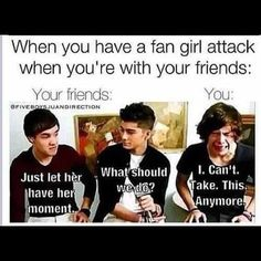 When I'm having a fangirl moment around my friends