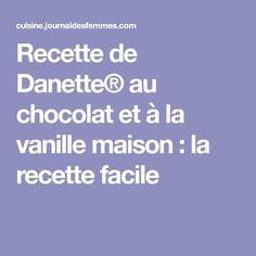 Recette de Danette® au chocolat et à la vanille maison : la recette facile