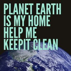Save the earth. But not just for me for all the future children! I don't know about other people but I want my kids to see a beautiful clean world not a sad polluted one!