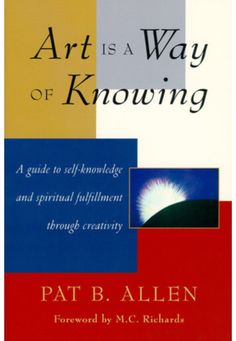 Art Is a Way of Knowing: A Guide to Self-Knowledge and Spiritual Fulfillment Through Creativity von Pat Allen Thing 1, Expressive Art, Spiritual Practices, Book Show, Online Art, Books Online, Reading Online, The Book, Good Books