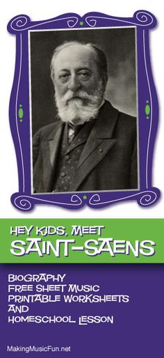 Hey Kids, Meet Camille Saint-Saëns | Composer Biography and Music Lesson Resources - http://makingmusicfun.net/htm/f_mmf_music_library/hey-kids-meet-camille-saint-saens.htm
