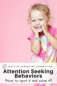 attention seeking behaviors, how to spot it and solve it with positive parenting strategies.