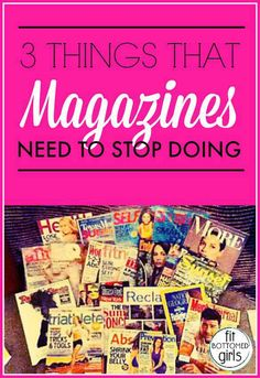 Here are three ways magazines need to stop doing. Spot on! | Fit Bottomed Girls