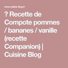 ♨ Recette de Compote pommes / bananes / vanille (recette Companion)   Cuisine Blog