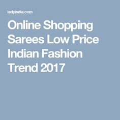 Online Shopping Sarees Low Price Indian Fashion Trend 2017